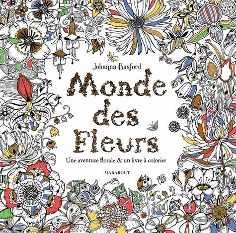 Le monde des fleurs. Une aventure florale & un livre à colorier