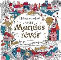 Johanna Basford - Mes mondes rêvés - Carnet de coloriage pour les curieux.