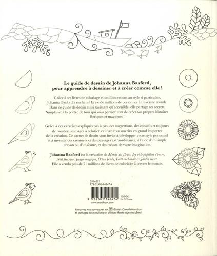 Tout dessiner comme Johanna Basford. Créez et coloriez votre propre univers !