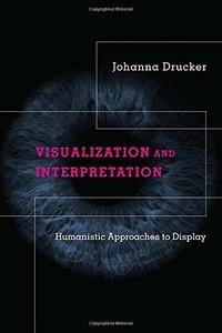Johanna Drucker - Johanna Drucker Visualization And Interpretation.
