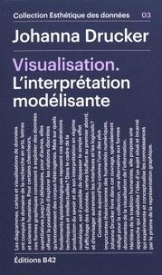 Johanna Drucker - Visualisation - L'interprétation modélisante.