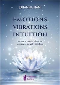 Ebooks gratuits télécharger pdf epub Emotions, vibrations, intuition  - Mettez le monde vibratoire au service de votre intuition CHM PDB (Litterature Francaise) par Johanna Hani