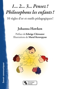 Johanna Hawken - 1... 2... 3... Pensez ! Philosophons les enfants ! - 10 règles d'or et outils pédagogiques !.