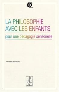 Johanna Hawken - La philosophie avec les enfants - Pour une pédagogie sensorielle.
