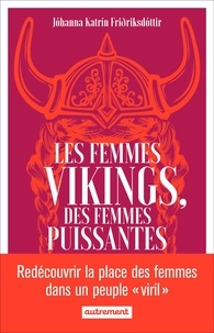 Jóhanna Katrín Friðriksdóttir et Laurent Cantagrel - Les femmes vikings, des femmes puissantes.