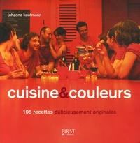 Johanna Kaufmann - Cuisine et couleurs - 105 Recettes délicieusement originales.