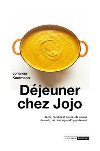 Johanna Kaufmann - Déjeuner chez Jojo - Récits, recettes et astuces de cuisine de resto, de catering et d'appartement.