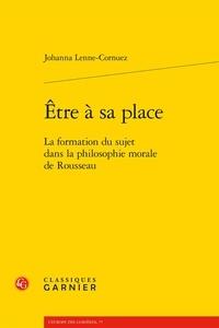 Johanna Lenne-Cornuez - Etre à sa place - La formation du sujet dans la philosophie morale de Rousseau.