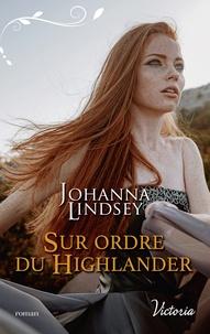 Johanna Lindsey - Sur ordre du Highlander.