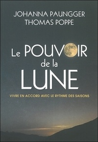 Johanna Paungger et Thomas Poppe - Le pouvoir de la lune - Vivre en accord avec le rythme des saisons.