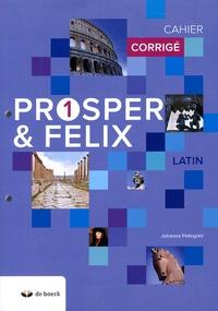 Johanna Pellegrini - Latin Prosper et Felix 1 - Cahier corrigé.