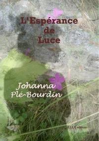 Johanna Plé-Bourdin - L'espérance de Luce.