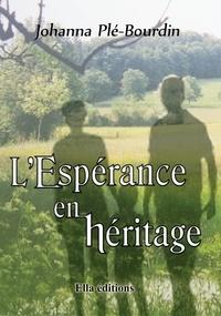 Johanna Plé-Bourdin - L'Espérance en Héritage.