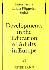 Johanna Pöggeler et Peter Jarvis - Developments in the Education of Adults in Europe.