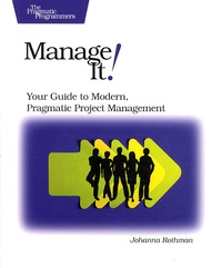 Johanna Rothman - Manage It ! Your Guide to Modern, Pragmatic Project Management.
