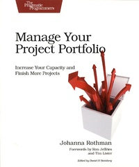 Johanna Rothman - Manage Your Project Portfolio: Increase Your Capacity and Finish More Projects.