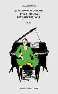 Johanna Sebrien - Les aventures trépidantes d'Igor-Frédéric, professeur de piano Tome 1 : .