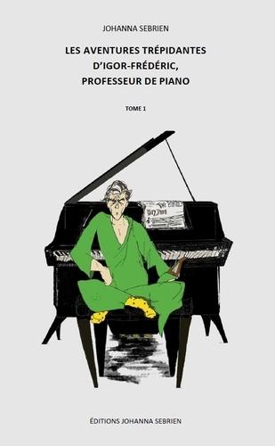 Les aventures trépidantes d'Igor-Frédéric, professeur de piano Tome 1