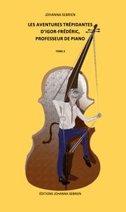 Johanna Sebrien - Les aventures trépidantes d'Igor-Frédéric, professeur de piano Tome 2 : .