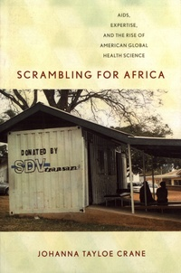 Johanna Tayloe Crane - Scrambling for Africa - AIDS, Expertise, and the Rise of American Global Health Science.