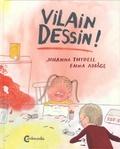 Johanna Thydell et Emma Adbage - Vilain dessin !.