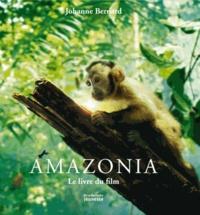 Johanne Bernard - Amazonia - Le livre du film.
