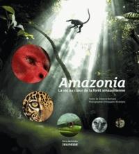 Johanne Bernard et Araquem Alcantara - Amazonia - La vie au coeur de la forêt amazonienne.