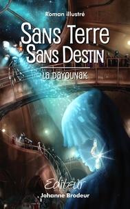 Johanne Brodeur et Maxime Bigras - Sans Terre Sans Destin  : Sans Terre Sans Destin - La Dayounak.
