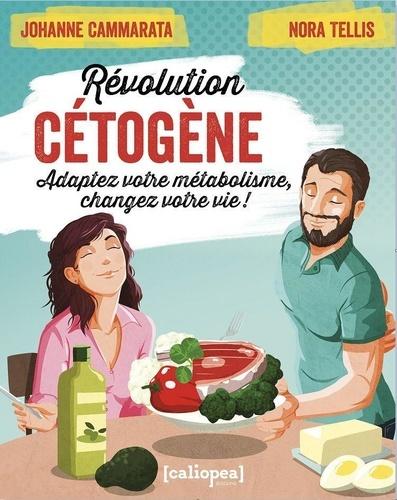 Johanne Cammarata et Nora Tellis - Révolution cétogène - Adaptez votre métabolisme, changez votre vie !.