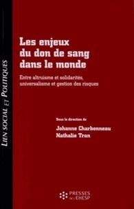 Johanne Charbonneau et Nathalie Tran - Les enjeux du don de sang dans le monde - Entre altruisme et solidarités, universalisme et gestion des risques.
