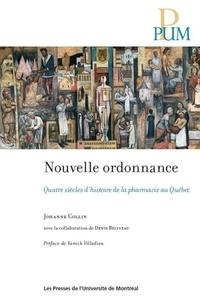 Johanne Collin - Nouvelle ordonnance - Quatre siècles d'histoire de la pharmacie au Québec.