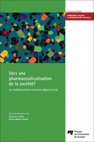 Johanne Collin et Pierre-Marie David - Vers une pharmaceuticalisation de la société ? - Le médicament comme objet social.