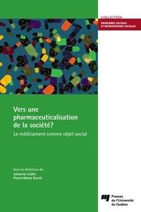 Johanne Collin et Pierre-Marie David - Vers une pharmaceuticalisation de la société? - Le médicament comme objet social.