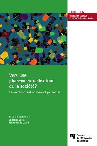 Vers une pharmaceuticalisation de la société?. Le médicament comme objet social