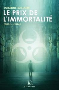 Johanne Dallaire - Le prix de l'immortalité  : Le fléau.