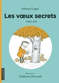 Johanne Gagné et Guillaume Perreault - Les voeux secrets  : Chez moi - Les voeux secrets, tome 1.