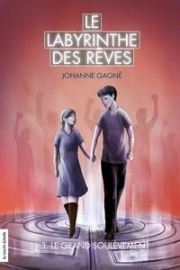 Johanne Gagné - Le labyrinthe des rêves  : Le grand soulèvement.