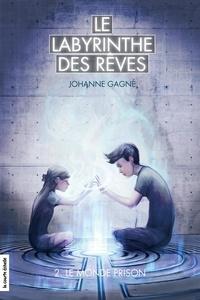 Johanne Gagné - Le labyrinthe des rêves  : Le monde prison - Le labyrinthe des rêves, tome 2.