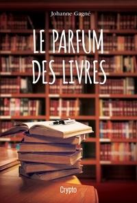 Johanne Gagné - Le parfum des livres.