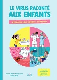 Johanne Gagné et Mélanie Pérez - Le virus raconté aux enfants - 4 histoires pour expliquer et rassurer.
