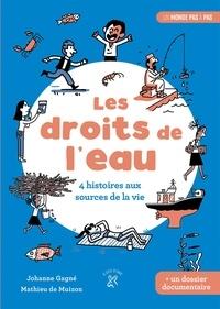 Johanne Gagné et Mathieu de Muizon - Les droits de l'eau - 4 histoires aux sources de la vie.