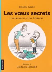 Johanne Gagné - Les voeux secrets Tome 2 : Les parents, c'est énervant !.