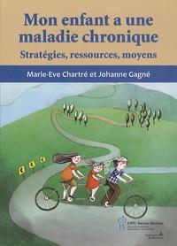 Johanne Gagné et Marie-Eve Chartré - Mon enfant a une maladie chronique - Stratégies, ressources, moyens.