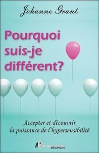Johanne Grant - Pourquoi suis-je différent ? - Accepter et découvrir la puissance de l'hypersensibilité.