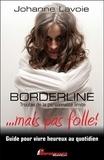 Johanne Lavoie - Borderline... mais pas folle ! Trouble de la personnalité limite - Guide pour vivre heureux au quotidien.