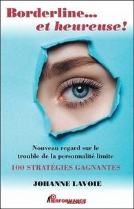 Johanne Lavoie - Borderline... et heureuse ! - Nouveau regard sur le trouble de la personnalité limite - 100 stratégies gagnantes.