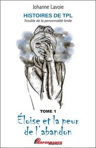 Johanne Lavoie - Histoires de TPL - Trouble de la Personnalité Limite - Tome 1, Eloïse et la peur de l'abandon ; Tome 2, Anna et ses relations en montagnes russes.