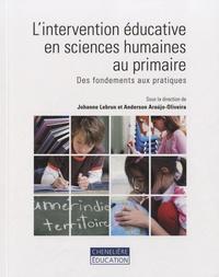 Johanne Lebrun et Anderson Arujo-oliveira - L'intervention éducative en sciences humaines au primaire - Des fondements aux pratiques.
