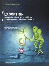 Johanne Lemieux - L'adoption : mieux vivre les trois premières années après l'arrivée de l'enfant - Les clés d'une adoption réussie.