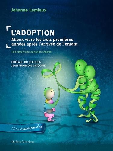 Adopteparentalité  L'Adoption : Mieux vivre les trois premières années après l'arrivée de l'enfant. Les clés d'une adoption réussie